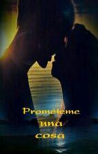 PROMETEME UNA COSA by IsTaSa