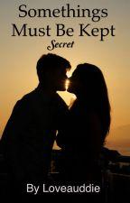 Somethings Must be Kept Secret by loveauddie