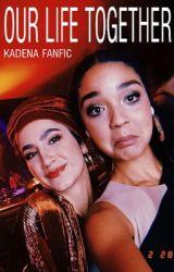 Our life together KADENA FANFICTION by Jenny2657