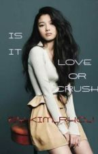 IS IT LOVE OR CRUSH? by KimVerly