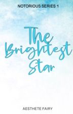 The brightest star (NOTORIOUS SERIES 1) by Aesthetefairy