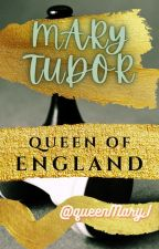 Mary Tudor: Queen of England by queenMary_I