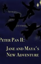 Peter Pan III : Jane's and Maya's New Adventure by LeDeviousOnes