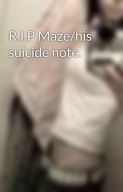 R.I.P Maze/his suicide note. by RawrIsHowDinosTalk