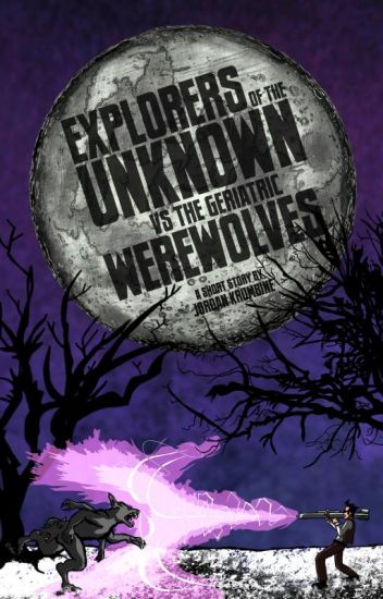 Explorers of the Unknown vs The Geriatric Werewolves