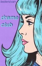 drama club | phanfiction au by lestersivan