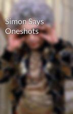 Simon Says Oneshots by GrannyWrites69