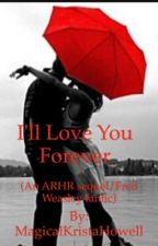 I'll Love You Forever ( An ARHR book 2/ Fred Weasley fanfic) by MagicalKristaHowell
