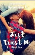 Just Trust Me                         [COMPLETED] by PheonixWritr