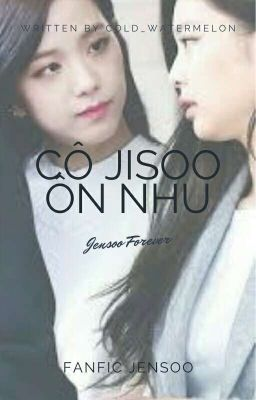 Đọc truyện [Fic Jensoo] Cô Jisoo ôn nhu (Cover)