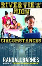 Riverview High: Circumstances by RandallBarnes