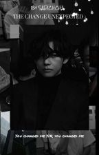 THE CHANGE UNEXPECTED || TAEHYUNG X READER by SADICHCHA