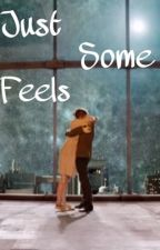 Just Some Feels by loomyconfirmed