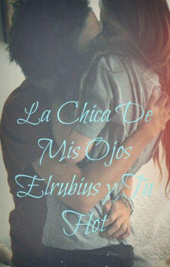 La Chica de Mis Ojos  (EL RUBIUS Y TU HOT)