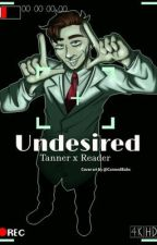 Undesired (Tanner x Reader Scrutinized) by Cannedbabs