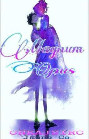 Magnum Opus by ONEAJSIRC