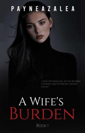 WIFE SERIES : A Wife's Burden by PayneAzalea