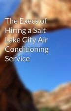 The Execs of Hiring a Salt Lake City Air Conditioning Service by baschshelley51894