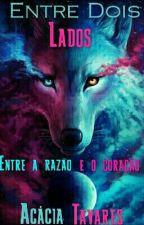 Entre Dois Lados by AcaciaTavares