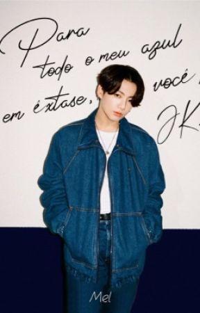 Para todo o meu azul em êxtase, você, JK.  by jkpoem