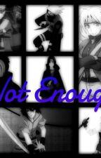 Not Enough -[Sasuke x Reader ] by LeKori