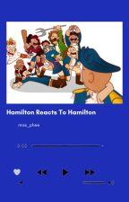 Hamilton Reacts To Hamilton(and some other stuff too) by OphiliaTheAsianPanda