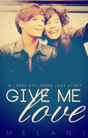 Give Me Love (Larry) by livingforthebest