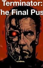 Terminator: The Final Push by Edawg007