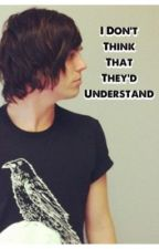 I don't think that they'd understand. ~Kellin Quinn~ by ArianaWeasley