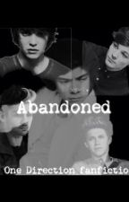 Abandoned (A One Direction Fanfic) by nialls1mofo