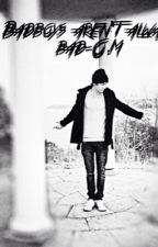 Badboys aren't always bad~o.m by Alma4Life