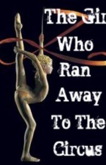 The Girl Who Ran Away To The Circus....