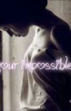 Impossible Love (EN RÉÉCRITURE) by Xoxo_Smily