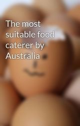 The most suitable food caterer by Australia by cellar64hawk