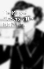 The King of Flowers & The Ink Prince. by albme94