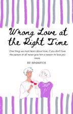 Wrong Love at the Right Time by BiniBitch