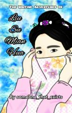 [Scum Villain Fanfic] The Writing Adventures Of Liu Su Mian Hua by someone_that_exists