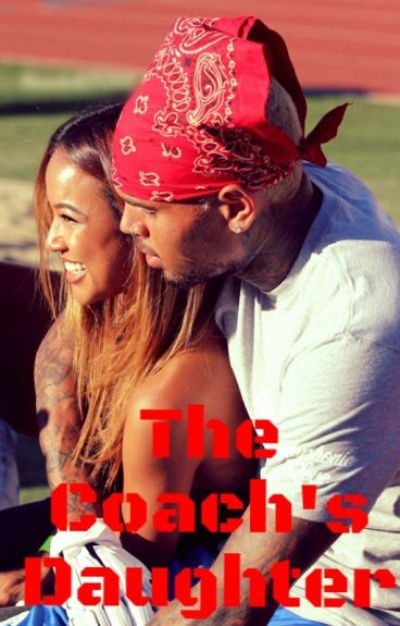 The Coach's Daughter. ~ Chris Brown