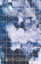 Teorias (vivi.lokaaaa) by CherylBombshell3