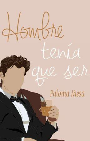 HOMBRE TENIA QUE SER. by PalomaMesa