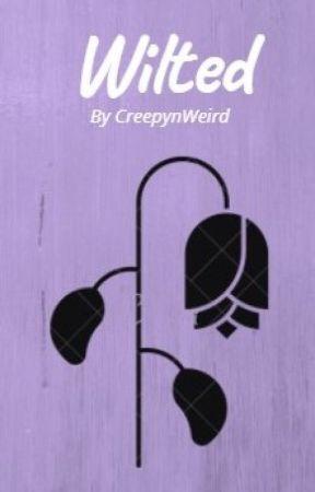 Wilted by Creepyandweird