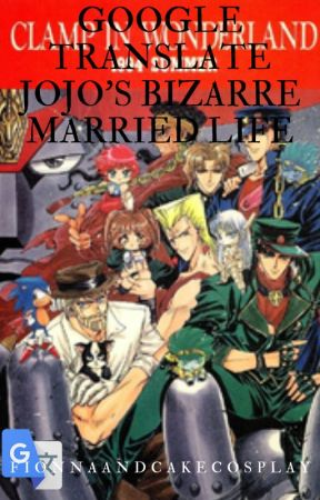 Google Translate Jojo's Bizarre Married Life by CLAMP by FionnaAndCakeCosplay