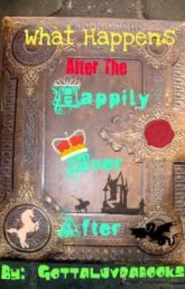 "What Happens After the ""Happily Ever After"" *ON HOLD* by Gottaluvdabooks"