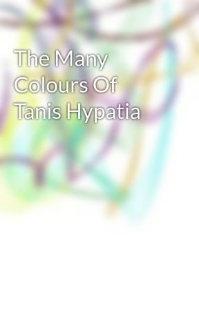 The Many Colours Of Tanis Hypatia by TheWritingSynesthete