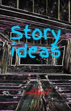 Story Ideas by absligail