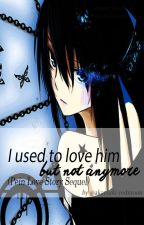 I Used To Love Him But Not Anymore (Pein Love Story Sequel) by Akatsuki-redmoon