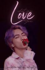 💐💕LET ME LOVE YOU💕💐 by Kim_shana_pappi
