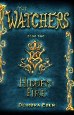 The Watchers Book 2: HIDDEN FIRE (unedited) by DeirdraEden