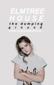 Elmtree || The Dumping Ground by -BeautifulDreams-