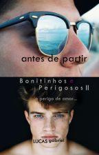 Bonitinhos e Perigosos 2 - Antes de Partir (Romance Gay) by LucasGabriel07